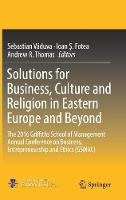 Solutions for Business, Culture and Religion in Eastern Europe and Beyond: The 2016 Griffiths School of Management Annual Conference on Business, Entrepreneurship and Ethics (GSMAC) (Hardback)