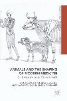 Animals and the Shaping of Modern Medicine: One Health and its Histories - Medicine and Biomedical Sciences in Modern History (Hardback)