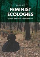 Feminist Ecologies: Changing Environments in the Anthropocene (Hardback)