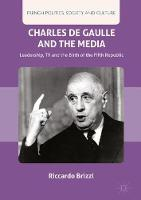 Charles De Gaulle and the Media: Leadership, TV and the Birth of the Fifth Republic - French Politics, Society and Culture (Hardback)
