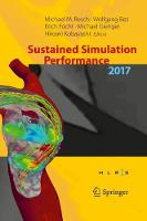 Sustained Simulation Performance 2017: Proceedings of the Joint Workshop on Sustained Simulation Performance, University of Stuttgart (HLRS) and Tohoku University, 2017 (Hardback)