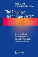 The American Health Care System: A Practical Guide for Foreign Medical Graduates Who Want to Enter the System (Hardback)