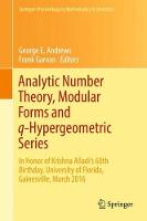 Analytic Number Theory, Modular Forms and q-Hypergeometric Series: In Honor of Krishna Alladi's 60th Birthday, University of Florida, Gainesville, March 2016 - Springer Proceedings in Mathematics & Statistics 221 (Hardback)