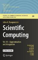 Scientific Computing: Vol. III - Approximation and Integration - Texts in Computational Science and Engineering 20 (Hardback)