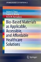 Bio-Based Materials as Applicable, Accessible, and Affordable Healthcare Solutions - SpringerBriefs in Materials (Paperback)