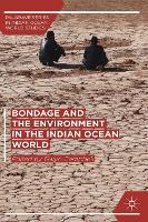 Bondage and the Environment in the Indian Ocean World - Palgrave Series in Indian Ocean World Studies (Hardback)