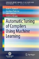 Automatic Tuning of Compilers Using Machine Learning - PoliMI SpringerBriefs (Paperback)