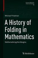 A History of Folding in Mathematics: Mathematizing the Margins - Science Networks. Historical Studies 59 (Hardback)