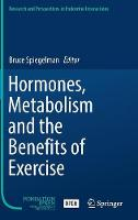Hormones, Metabolism and the Benefits of Exercise - Research and Perspectives in Endocrine Interactions (Hardback)