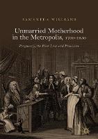 Unmarried Motherhood in the Metropolis, 1700-1850: Pregnancy, the Poor Law and Provision (Hardback)