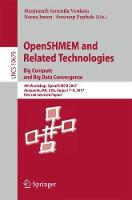 OpenSHMEM and Related Technologies. Big Compute and Big Data Convergence: 4th Workshop, OpenSHMEM 2017, Annapolis, MD, USA, August 7-9, 2017, Revised Selected Papers - Programming and Software Engineering 10679 (Paperback)