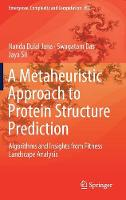 A Metaheuristic Approach to Protein Structure Prediction: Algorithms and Insights from Fitness Landscape Analysis - Emergence, Complexity and Computation 31 (Hardback)