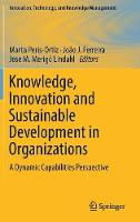 Knowledge, Innovation and Sustainable Development in Organizations: A Dynamic Capabilities Perspective - Innovation, Technology, and Knowledge Management (Hardback)