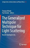 The Generalized Multipole Technique for Light Scattering: Recent Developments - Springer Series on Atomic, Optical, and Plasma Physics 99 (Hardback)