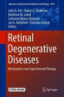 Retinal Degenerative Diseases: Mechanisms and Experimental Therapy - Advances in Experimental Medicine and Biology 1074 (Hardback)