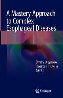 A Mastery Approach to Complex Esophageal Diseases (Hardback)