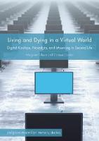 Living and Dying in a Virtual World: Digital Kinships, Nostalgia, and Mourning in Second Life - Palgrave Macmillan Memory Studies (Hardback)