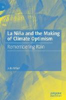 La Nina and the Making of Climate Optimism: Remembering Rain (Hardback)