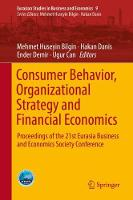 Consumer Behavior, Organizational Strategy and Financial Economics: Proceedings of the 21st Eurasia Business and Economics Society Conference - Eurasian Studies in Business and Economics 9 (Hardback)