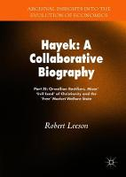 Hayek: A Collaborative Biography: Part XI: Orwellian Rectifiers, Mises' `Evil Seed' of Christianity and the `Free' Market Welfare State - Archival Insights into the Evolution of Economics (Hardback)