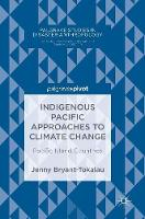 Indigenous Pacific Approaches to Climate Change: Pacific Island Countries - Palgrave Studies in Disaster Anthropology (Hardback)