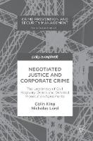 Negotiated Justice and Corporate Crime: The Legitimacy of Civil Recovery Orders and Deferred Prosecution Agreements - Crime Prevention and Security Management (Hardback)