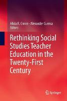 Rethinking Social Studies Teacher Education in the Twenty-First Century