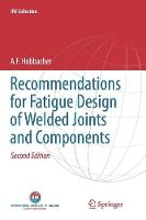 Recommendations for Fatigue Design of Welded Joints and Components - IIW Collection (Paperback)