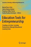 Education Tools for Entrepreneurship: Creating an Action-Learning Environment through Educational Learning Tools - Innovation, Technology, and Knowledge Management (Paperback)