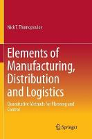 Elements of Manufacturing, Distribution and Logistics: Quantitative Methods for Planning and Control (Paperback)