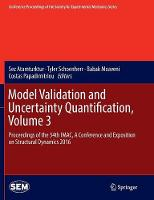 Model Validation and Uncertainty Quantification, Volume 3: Proceedings of the 34th IMAC, A Conference and Exposition on Structural Dynamics 2016 - Conference Proceedings of the Society for Experimental Mechanics Series (Paperback)