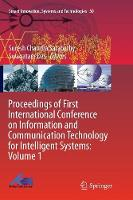 Proceedings of First International Conference on Information and Communication Technology for Intelligent Systems: Volume 1 - Smart Innovation, Systems and Technologies 50 (Paperback)