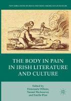 The Body in Pain in Irish Literature and Culture - New Directions in Irish and Irish American Literature (Paperback)