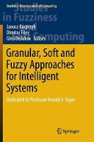 Granular, Soft and Fuzzy Approaches for Intelligent Systems: Dedicated to Professor Ronald R. Yager - Studies in Fuzziness and Soft Computing 344 (Paperback)