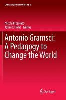 Antonio Gramsci: A Pedagogy to Change the World - Critical Studies of Education 5 (Paperback)