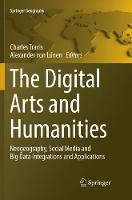 The Digital Arts and Humanities: Neogeography, Social Media and Big Data Integrations and Applications - Springer Geography (Paperback)
