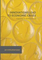 Innovations Lead to Economic Crises: Explaining the Bubble Economy (Paperback)
