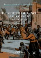 The Scottish Experience in Asia, c.1700 to the Present: Settlers and Sojourners - Cambridge Imperial and Post-Colonial Studies Series (Paperback)