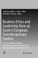 Business Ethics and Leadership from an Eastern European, Transdisciplinary Context: The 2014 Griffiths School of Management Annual Conference on Business, Entrepreneurship and Ethics (Paperback)