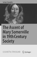 The Ascent of Mary Somerville in 19th Century Society - Springer Biographies (Paperback)