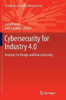 Cybersecurity for Industry 4.0: Analysis for Design and Manufacturing - Springer Series in Advanced Manufacturing (Paperback)