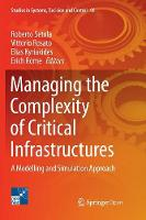 Managing the Complexity of Critical Infrastructures: A Modelling and Simulation Approach - Studies in Systems, Decision and Control 90 (Paperback)