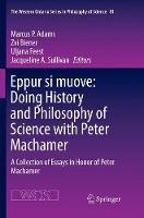 Eppur si muove: Doing History and Philosophy of Science with Peter Machamer: A Collection of Essays in Honor of Peter Machamer - The Western Ontario Series in Philosophy of Science 81 (Paperback)