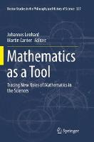 Mathematics as a Tool: Tracing New Roles of Mathematics in the Sciences - Boston Studies in the Philosophy and History of Science 327 (Paperback)