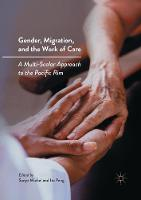 Gender, Migration, and the Work of Care: A Multi-Scalar Approach to the Pacific Rim (Paperback)