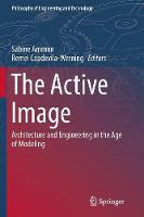 The Active Image: Architecture and Engineering in the Age of Modeling - Philosophy of Engineering and Technology 28 (Paperback)
