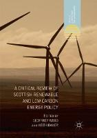A Critical Review of Scottish Renewable and Low Carbon Energy Policy - Energy, Climate and the Environment (Paperback)
