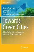 Towards Green Cities: Urban Biodiversity and Ecosystem Services in China and Germany - Cities and Nature (Paperback)