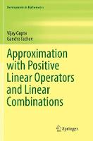 Approximation with Positive Linear Operators and Linear Combinations - Developments in Mathematics 50 (Paperback)