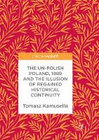 The Un-Polish Poland, 1989 and the Illusion of Regained Historical Continuity (Paperback)